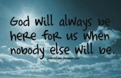 Inspirational Christian Quotes – Words – Messages – Sayings –Inspiring –Christianity - God will always be here fpr us when nobody else will ...