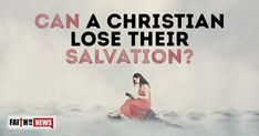 """Can A Christian Lose Their Salvation? ~ Is it possible for a believer in Jesus Christ to be lost again or lose their salvation? ~ How to Be Saved ~ Before we speak about whether a person can lose their salvation or not, we should ask the question, """"How is a person saved in the first place?"""" We know Jesus began His earthly ministry after John the Baptist was put in prison. The very first words of His earthly ministry were, """"The time is fulfilled, and the kingdom of God is at hand; [...]"""