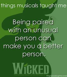 Wicked! I don't know if I've been changed for the better, but I have been changed for good!