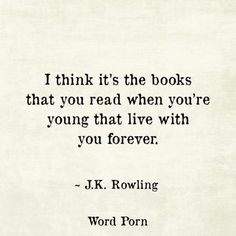 'I think it's the books that you read when you're young that live with you forever.' — J.K. Rowling | Image via twitter.com/wordsporn