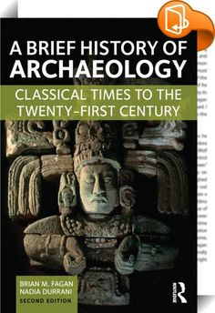 A Brief History of Archaeology    ::  <P>This short account of the discipline of archaeology tells of spectacular discoveries and the colorful lives of the archaeologists who made them, as well as of changing theories and current debates in the field. Spanning over two thousand years of history, the book details early digs as well as covering the development of archaeology as a multidisciplinary science, the modernization of meticulous excavation methods during the twentieth century, a...