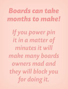 10 pins ok . 20 pins ok . If you power pin more than that from my boards you will be blocked. Please be original and respect the amount of time that some people put into their collections. Thank you! As You Like, Let It Be, My Love, Puerto Rico, Thing 1, Oh Deer, Bernard Shaw, Etiquette, Psalms