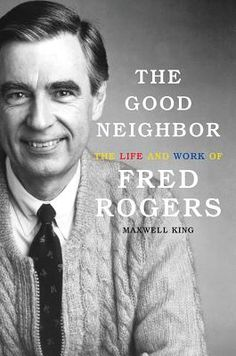 The Good Neighbor: The Life and Work of Fred Rogers | IndieBound.org