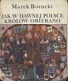Jak w dawnej Polsce królów obierano, Marek Borucki, LSW, 1976, http://www.antykwariat.nepo.pl/jak-w-dawnej-polsce-krolow-obierano-marek-borucki-p-1386.html