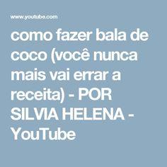 como fazer bala de coco (você nunca mais vai errar a receita) - POR SILVIA HELENA - YouTube