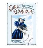 Girl Wonder - A Baseball Story in Nine Innings by Deborah Hopkinson Illustrated by Terry Widener