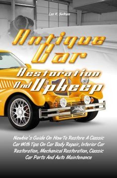 Antique Car Restoration And Upkeep: Newbie's Guide On How To Restore A Classic Car With Tips On Car Body Repair, Interior Car Restoration, Mechanical Restoration, Classic Car Parts - http://www.carhits.com/antique-car-restoration-and-upkeep-newbies-guide-on-how-to-restore-a-classic-car-with-tips-on-car-body-repair-interior-car-restoration-mechanical-restoration-classic-car-parts/