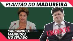Dilma saúda a Mandioca do Senado | PLANTÃO DO MADUREIRA, URGENTE!  Ha ha ha ha