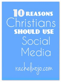 The real reasons Christians should use Facebook, Twitter, or any other social media...