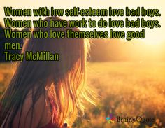 Women with low self-esteem love bad boys. Women who have work to do love bad boys. Women who love themselves love good men. Brainy Quotes, Best Quotes, Tracy Mcmillan, Big Joke, Super Soul Sunday, First Relationship, Word 3, Hindsight, Low Self Esteem
