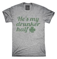 He's My Drunker Half St Patrick's Day Couples T-Shirts, Hoodies, Tank Tops