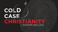 Cold Case Christianity with Homicide Detective J. Warner Wallace