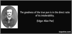 Irony: Poe makes great puns. Poe knows his puns.