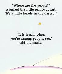 """where are people? It's a little lonely in the dessert..."" - ""It is lonely when you're among peopl, too."" der kleine Prinz // the little prince"