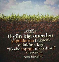 """Biz, yakın bir azap ile sizi uyardık. O gün kişi önceden yaptıklarına bakacak ve inkârcı kişi: """"Keşke toprak olsaydım!"""" diyecektir. [Nebe Sûresi 40]  #azap #uyarı #inkar #toprak #ayet #islam #müslüman #türkiye #hayırlıcumalar #dünya #rize #eyüpsultan #trabzon #ilmisuffa"""