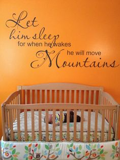 I just came across this quote recently and it makes me teary-eyed every time I read it because every parent should believe in their babe that much. I WILL be putting this quote up in the kids room as a reminder of how incredible God made them to be!  And plus I love the idea of orange for baby boy nursery