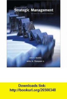 Essentials of Strategic Management The Quest for Competitive Advantage (9780073530307) John Gamble, Jr., Arthur Thompson , ISBN-10: 0073530301  , ISBN-13: 978-0073530307 ,  , tutorials , pdf , ebook , torrent , downloads , rapidshare , filesonic , hotfile , megaupload , fileserve
