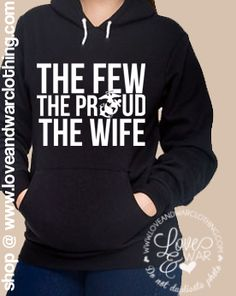LOVEANDWARCLOTHING - The few the proud the wife USMC hoodie, $44.95 (http://www.loveandwarclothing.com/the-few-the-proud-the-wife-usmc-hoodie/)