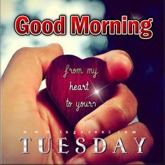 Good Morning Tuesday From My Heart To Yours Good Morning Tuesday Tuesday Quotes Good Morning Quotes Happy Tuesday Tuesday Quote Happy Tuesday Quotes Good