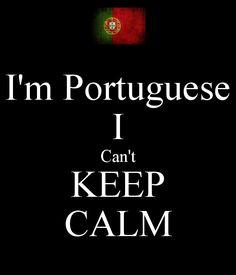 I'm Portuguese I can't keep calm...