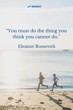 """""""You must do the thing you think you cannot do.""""- Eleanor Roosevelt 