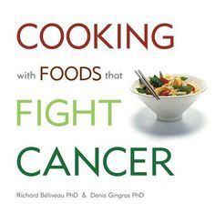 Cooking With Foods That Fight Cancer by Richard Beliveau, Denis Gingras, ISBN: 9781741754346