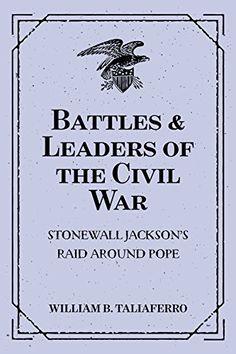 Battles & Leaders of the Civil War: Stonewall Jackson's Raid Around Pope by William B. Taliaferro http://www.amazon.com/dp/B01892918W/ref=cm_sw_r_pi_dp_qMQwwb17PSH6Y