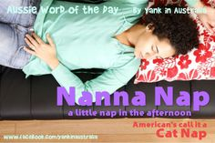 """WORD OF THE DAY: When ever I'm groggy and want a little nap during the day, my husband teases me that I'm taking my NANNA NAP Americans refer to it as a """"Cat Nap"""" Australian Gifts, Collective Nouns, Picture Sharing, Granny Chic, Word Of The Day, Story Of My Life, American, My Love, Words"""