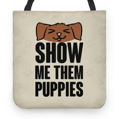 Show Me Them Puppies Phone Cases Dog Tote Bag, Cute Tote Bags, Cute Puppies, Cute Dogs, Dog Phone, Dont Be Scared, Offensive Humor, Puppy Care, Show Me