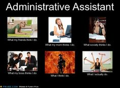 Perceptions of an Administrative Assistant. I gotta say, I've put out enough actual fires that the last two def apply :)