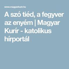 A szó tiéd, a fegyver az enyém   Magyar Kurír - katolikus hírportál
