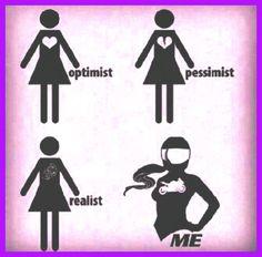 Optimist, pessimistic,  realist,  Biker chick, dare to be different