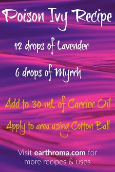 12 drops of Lavender Essential oil. 6 drops of Myrrh Essential oil. Add to 30 mL oz) of carrier oil and apply to affected areas using a cotton ball. Will promote the healing process and relieve the itching. Poison Ivy Essential Oils, Myrrh Essential Oil, Essential Oil Diffuser Blends, Doterra Essential Oils, Young Living Essential Oils, Diffuser Recipes, Aromatherapy Oils, Oil Recipe, Rusk Recipe