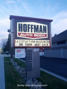 """Funny Hoffman Auto Car Body Repair Sign. Satisfaction guaranteed or you get your Dents back--""""Good business ethics."""