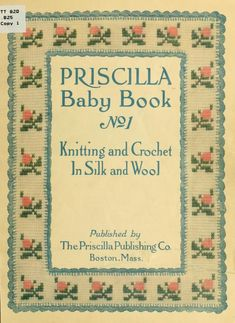 The Priscilla baby book; Published 1915 by The Priscilla publishing company - free book via archive dot org