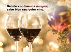 Bebido con buenos amigos, sabe bien cualquier vino.
