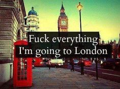 § #fuck everything. I'm going to #London
