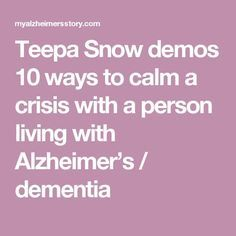 Teepa Snow demos 10 ways to calm a crisis with a person living with Alzheimer's / dementia