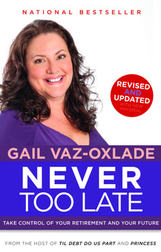NEVER TOO LATE: TAKE CONTROL OF YOUR RETIREMENT AND YOUR FUTURE by Gail Vaz-Oxlade (Revised Edition)