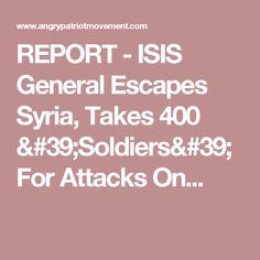 REPORT - ISIS General Escapes Syria, Takes 400 'Soldiers' For Attacks On...