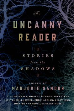 """Uncanny Reader edited by Marjorie Sandor ($17, amazon.com) is a collection of riveting stories of hauntedness and horror.""—Joyce Carol Oates, author of Lovely, Dark, Deep   - HarpersBAZAAR.com"