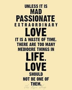 Quote #100 Unless It Is Mad Passionate Extraordinary Love