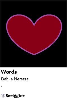 Words by Dahlia Nerezza https://scriggler.com/detailPost/poetry/28278