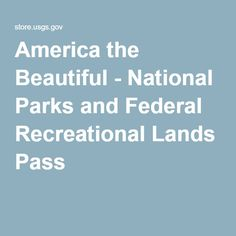 America the Beautiful - National Parks and Federal Recreational Lands Pass
