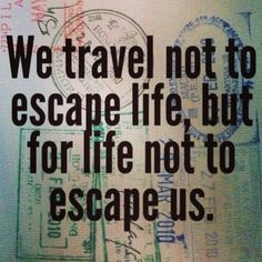 We travel not to escape life, but for life not to escape us! #TravelQuote #Travel #TravelTheWorld