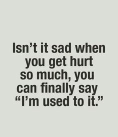 By the end I was used to the abuse and it didn't phase me anymore...
