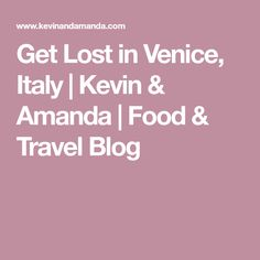 Get Lost in Venice, Italy | Kevin & Amanda | Food & Travel Blog