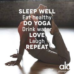 Sleep well. Eat healthy. Do yoga. Drink water. Love. Laugh. REPEAT.  fitness quotes  Check out Dieting Digest