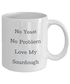 Sourdough Gift Mug, No Yeast No Problem Love My Sourdough, Baking Mug – Aunt Phil's Trunk