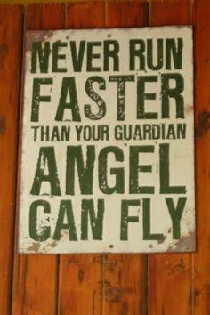 Nunca corras más rápido de lo que tu ángel guardian puede volar